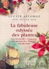 La fabuleuse odyssée des plantes. Les botanistes voyageurs, les Jardins de Plantes, les herbiers