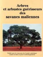 Arbres et arbustes guérisseurs des savanes maliennes