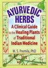 Ayurvedic Herbs A clinical Guide to the Healing Plants of Traditional Indian Medicine