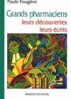 Grands pharmaciens, leurs découvertes, leurs écrits
