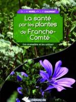 La santé par les plantes de Franche-Comté. Les connaître et les utiliser