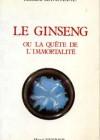 Le ginseng ou la quête de l'immortalité