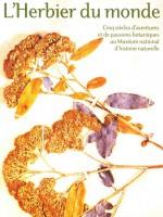 L'Herbier du monde – Cinq siècles d'aventures et de passions botaniques au Muséum national d'histoire naturelle