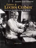 Lettre à Lucien Cuénot – Sur la vie, l'évolution, la quête de vérité
