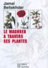 Le Maghreb à travers ses plantes. Plantes, productions végétales et traditions au Maghreb