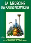 La médecine des plantes aromatiques – Phyto-Arilathéraoue et Huiles essentielles de l'Océan Indien