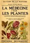 La médecine par les plantes – les propriétés réelles des herbes, légumes et fruits selon les plus récentes découvertes médicales