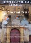 Histoire de la médecine en Moselle : Metz, la charitable. Des origines à 1800, les hôpitaux Saint-Nicolas, Bon-Secours et les autres