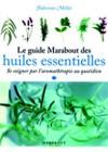 Le guide Marabout des huiles essentielles.Se soigner par l'aromathérapie au quotidien