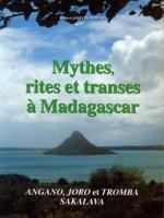Mythes, rites et transes à Madagascar – Angano, Joro et Tromba Sakalava