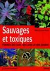 Sauvages et toxiques. Plantes des bois, des prés et des jardins
