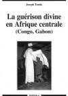 La guérison divine en Afrique centrale (Congo, Gabon)