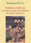 Tradition médicinale et autres usages des plantes en haute Provence