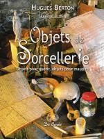 Objets de sorcellerie. Objets pour guérir, objets pour maudire. De la tradition aux croyances populaires
