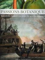 Passions botaniques. Naturalistes voyageurs au temps des grandes découvertes