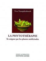 La phytothérapie. Se soigner par les plantes médicinales