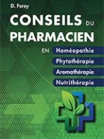 Conseils du pharmacien en homéopathie, phytothérapie, aromathérapie et nutrithérapie
