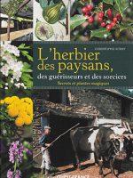L'herbier des paysans, des guérisseurs et des sorciers. Secrets et plantes magiques