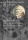 La colonisation du savoir. Une histoire des plantes médicinales du «Nouveau Monde» (1492-1750)