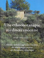 Une ethnobotanique méditerranéenne. Plantes, milieux végétaux et sociétés, des témoignages anciens au changement climatique